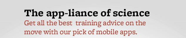 The app-liance of science Get all the best  training advice on the move with our pick of mobile apps.