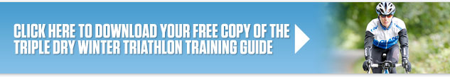 CLICK HERE TO DOWNLOAD YOUR FREE COPY OF THE TRIPLE DRY WINTER TRIATHLON TRAINING GUIDE
